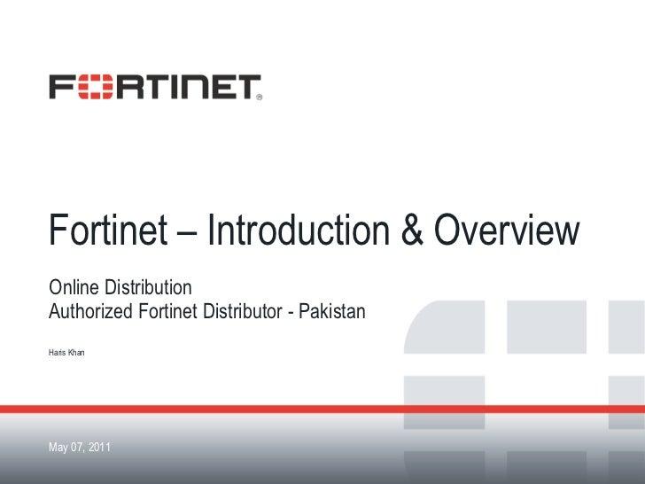 Fortinet – Introduction & Overview <ul><li>Online Distribution </li></ul><ul><li>Authorized Fortinet Distributor - Pakista...