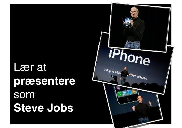 Lær at præsentere som ! Steve Jobs!
