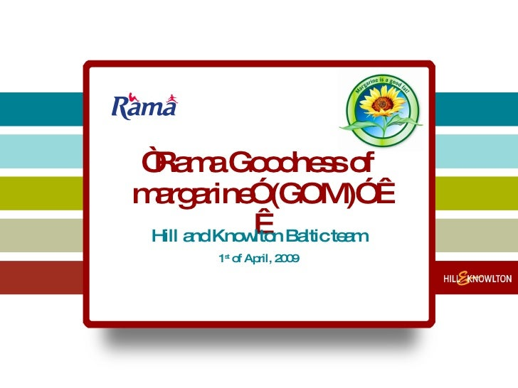 """"""" Rama Goodness of margarine"""" (GOM)""""    Hill and Knowlton Baltic team 1 st  of April, 2009"""