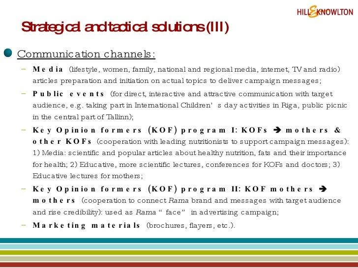 Strategical and tactical solutions (III) <ul><li>Communication channels: </li></ul><ul><ul><li>Media  (lifestyle, women, f...