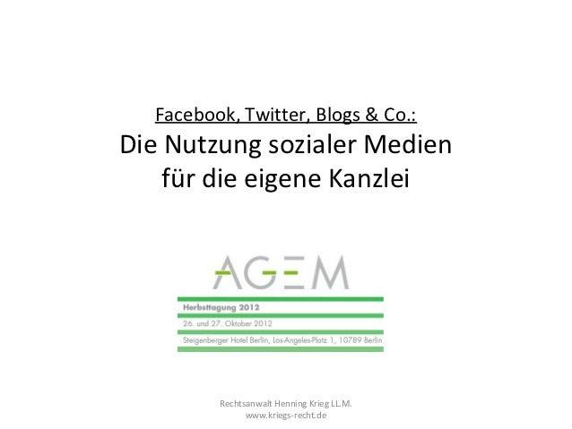 Facebook, Twitter, Blogs & Co.:Die Nutzung sozialer Medien    für die eigene Kanzlei         Rechtsanwalt Henning Krieg LL...