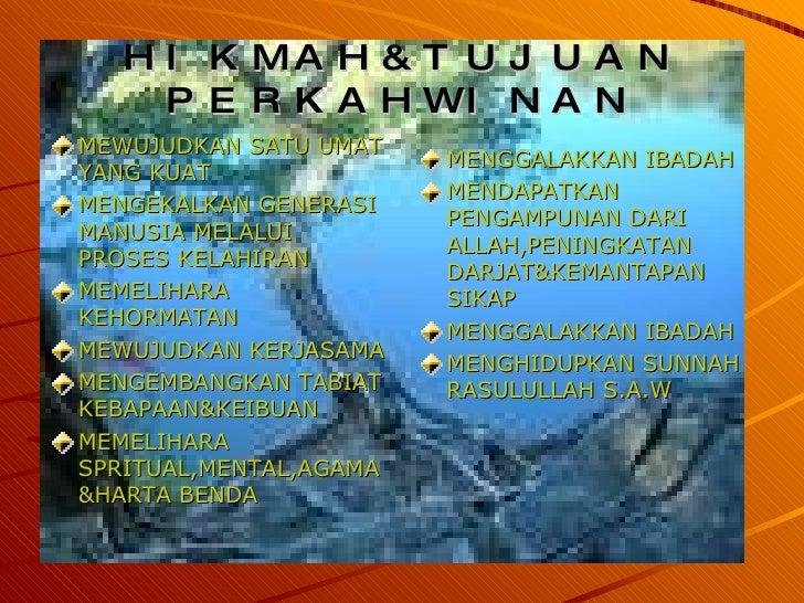 HIKMAH&TUJUAN PERKAHWINAN <ul><li>MEWUJUDKAN SATU UMAT YANG KUAT </li></ul><ul><li>MENGEKALKAN GENERASI MANUSIA MELALUI PR...