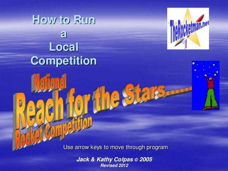 How to Run    a  LocalCompetition     Use arrow keys to move through program         Jack & Kathy Colpas © 2005           ...