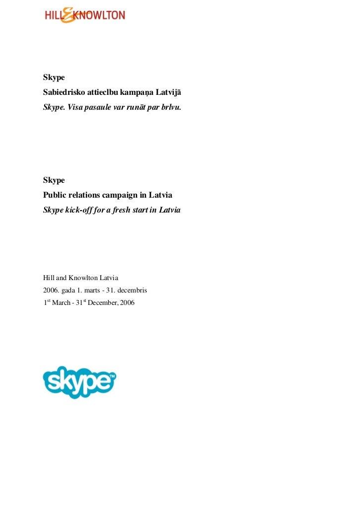 SkypeSabiedrisko attieclbu kampa a LatvijāSkype. Visa pasaule var runāt par brlvu.SkypePublic relations campaign in Latvia...