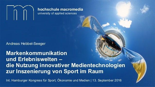 Markenkommunikation und Erlebniswelten – die Nutzung innovativer Medientechnologien zur Inszenierung von Sport im Raum And...