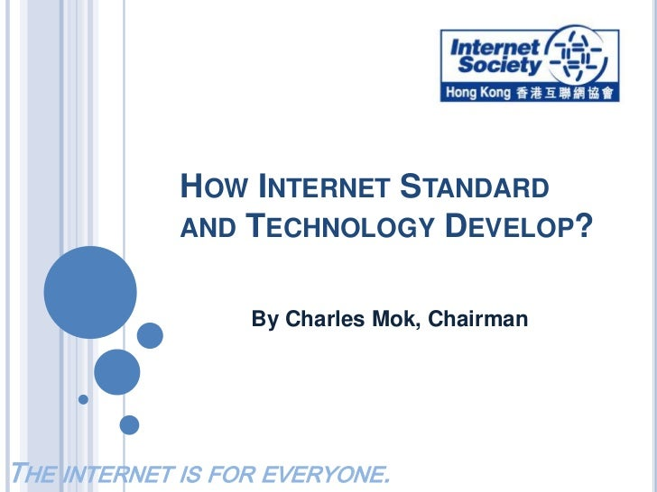 How Internet Standard and Technology Develop?<br />By Charles Mok, Chairman<br />The internet is for everyone.<br />