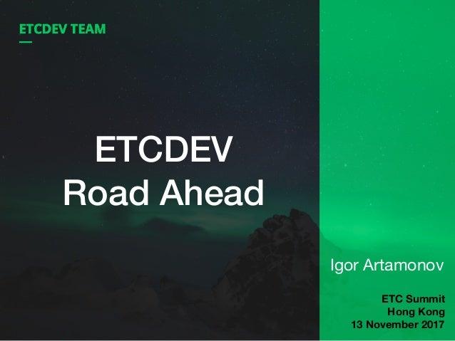 ETCDEV Road Ahead Igor Artamonov ETC Summit Hong Kong 13 November 2017