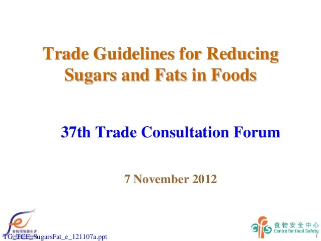 Trade Guidelines for Reducing             Sugars and Fats in Foods                37th Trade Consultation Forum           ...