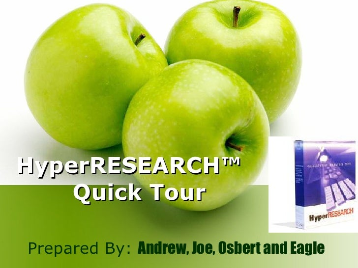 HyperRESEARCH™  Quick Tour Prepared By:  Andrew, Joe, Osbert and Eagle