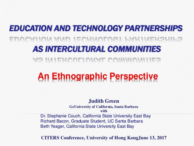 EDUCATION AND TECHNOLOGY PARTNERSHIPS AS INTERCULTURAL COMMUNITIES An Ethnographic Perspective Judith Green GeUniversity o...