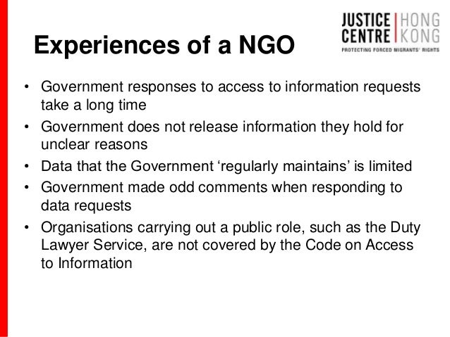 Experiences of a NGO • Government responses to access to information requests take a long time • Government does not relea...