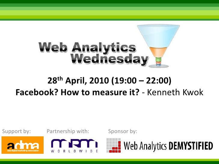 28th April, 2010 (19:00 – 22:00) Facebook? How to measure it? - Kenneth Kwok<br />Support by:<br />Sponsor by:<br />Partne...