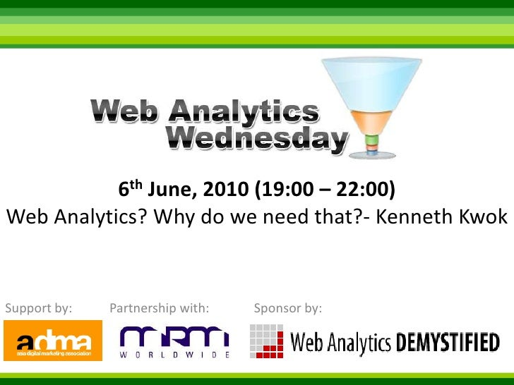 6th June, 2010 (19:00 – 22:00) Web Analytics? Why do we need that?- Kenneth Kwok<br />Support by:<br />Sponsor by:<br />Pa...