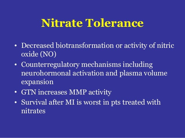 Nitrate Tolerance • Decreased biotransformation or activity of nitric oxide (NO) • Counterregulatory mechanisms including ...