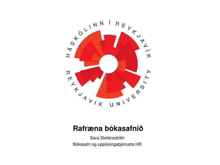 Rafrænabókasafnið<br />Sara Stefánsdóttir <br />Bókasafn og upplýsingaþjónusta HR <br />