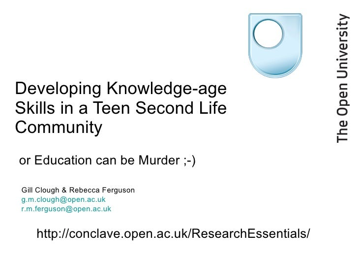 Developing Knowledge-age Skills in a Teen Second Life Community  or Education can be Murder ;-) Gill Clough & Rebecca Ferg...