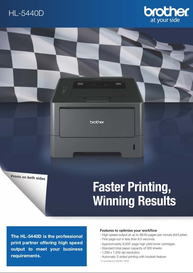 The HL-5440D is the professional print partner offering high speed output to meet your business requirements.