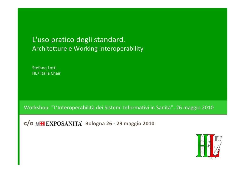 L'usopraticodeglistandard.    ArchitettureeWorking Interoperability     StefanoLotti    HL7ItaliaChair     Worksh...