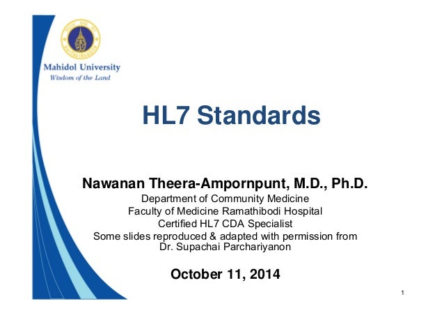 1  HL7 Standards  Nawanan Theera-Ampornpunt, M.D., Ph.D.  Department of Community Medicine  Faculty of Medicine Ramathibod...