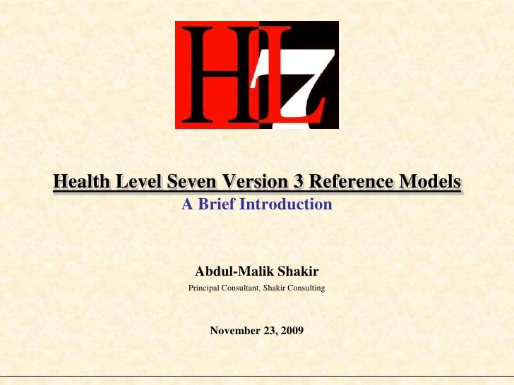 Health Level Seven Version 3 Reference ModelsA Brief Introduction<br />Abdul-Malik Shakir<br />Principal Consultant, Shaki...
