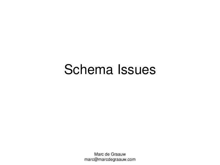 Marc de Graauw<br />marc@marcdegraauw.com<br />Schema Issues<br />