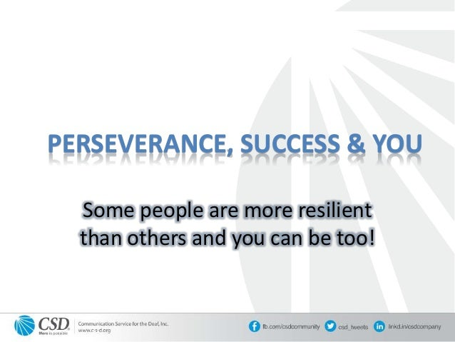 PERSEVERANCE, SUCCESS & YOU Some people are more resilient than others and you can be too!