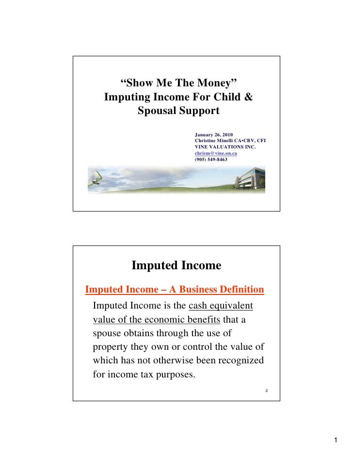 """""""Show Me The Money""""     Imputing Income For Child &           Spousal Support                          January 26, 2010   ..."""