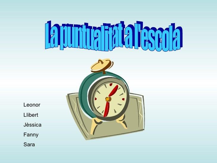 La puntualitat a l'escola Leonor Llibert Jèssica Fanny Sara