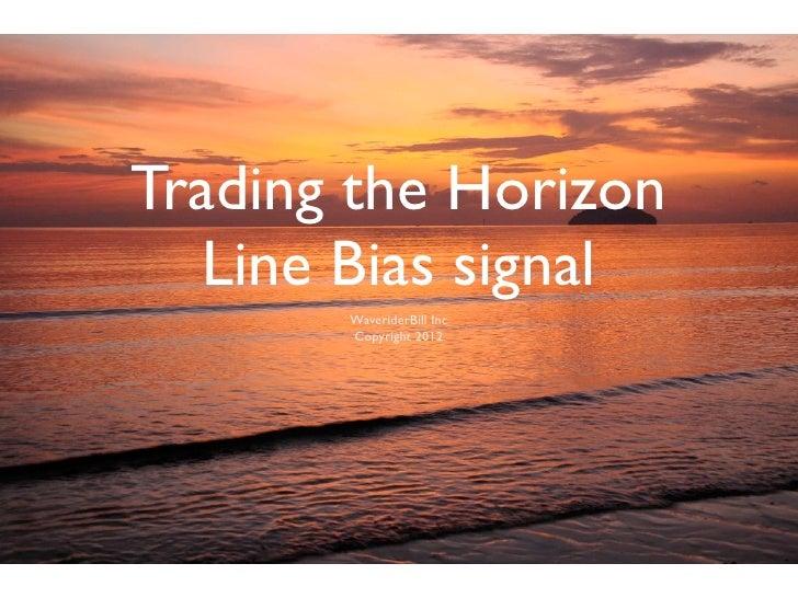 Trading the Horizon  Line Bias signal       WaveriderBill Inc       Copyright 2012