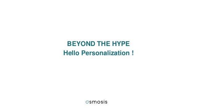 BEYOND THE HYPE Hello Personalization !
