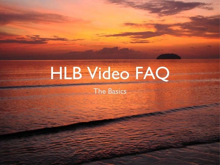 HLB Video FAQ    The Basics