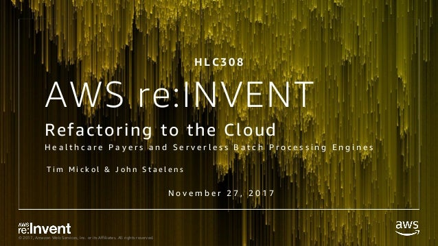 © 2017, Amazon Web Services, Inc. or its Affiliates. All rights reserved. AWS re:INVENT Refactoring to the Cloud H e a l t...
