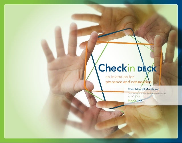 Checkin DECK an invitation for presence and connection            Chris Marcell Murchison            Vice President for St...