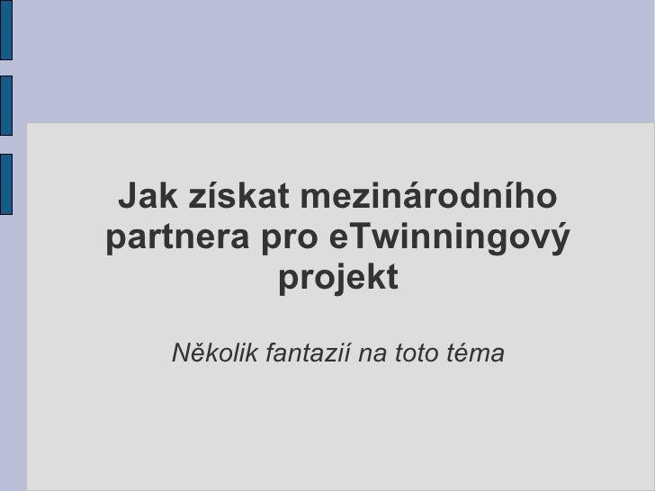 Jak získat mezinárodního partnera pro eTwinningový projekt Několik fantazií na toto téma