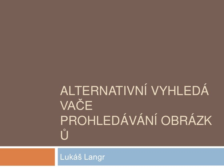 Alternativnívyhledávačeprohledáváníobrázků<br />Lukáš Langr<br />
