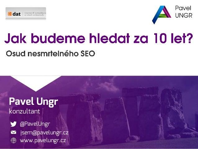 Pavel Ungr konzultant @PavelUngr www.pavelungr.cz jsem@pavelungr.cz