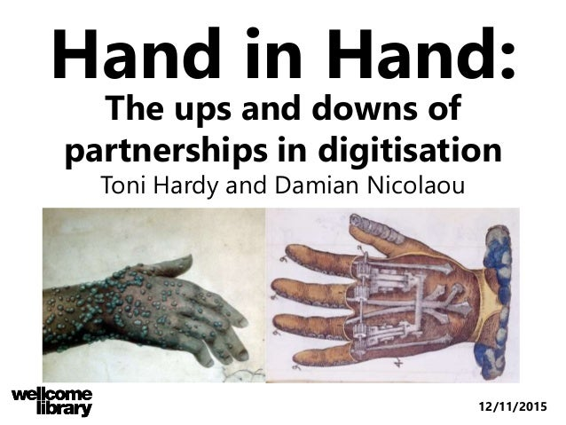 The ups and downs of partnerships in digitisation Toni Hardy and Damian Nicolaou Hand in Hand: 12/11/2015