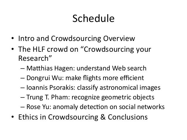 """Schedule   • Intro  and  Crowdsourcing  Overview   • The  HLF  crowd  on  """"Crowdsourcing  your   R..."""