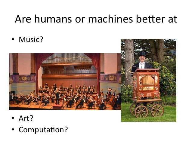 Are  humans  or  machines  beYer  at   • Music?   • Art?   • ComputaCon?