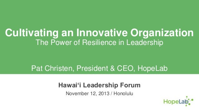 Cultivating an Innovative Organization The Power of Resilience in Leadership  Pat Christen, President & CEO, HopeLab Hawai...