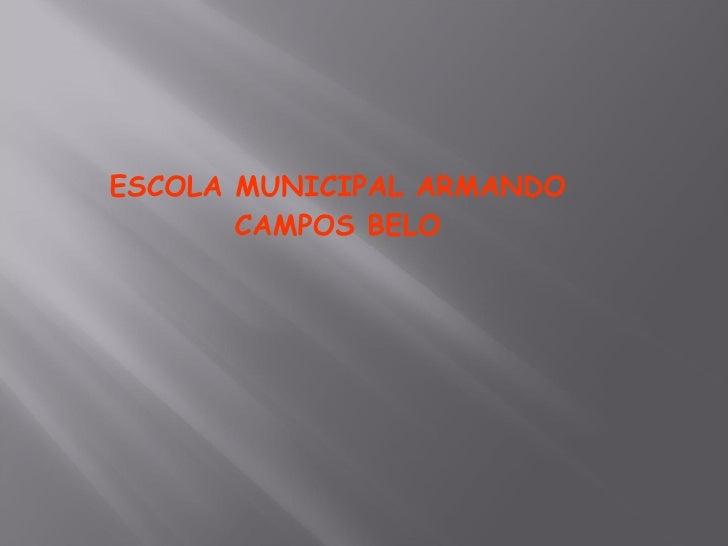 ESCOLA MUNICIPAL ARMANDO CAMPOS BELO