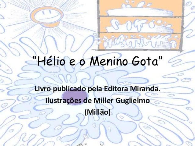 """""""Hélio e o Menino Gota"""" Livro publicado pela Editora Miranda. Ilustrações de Miller Guglielmo (Millão)"""