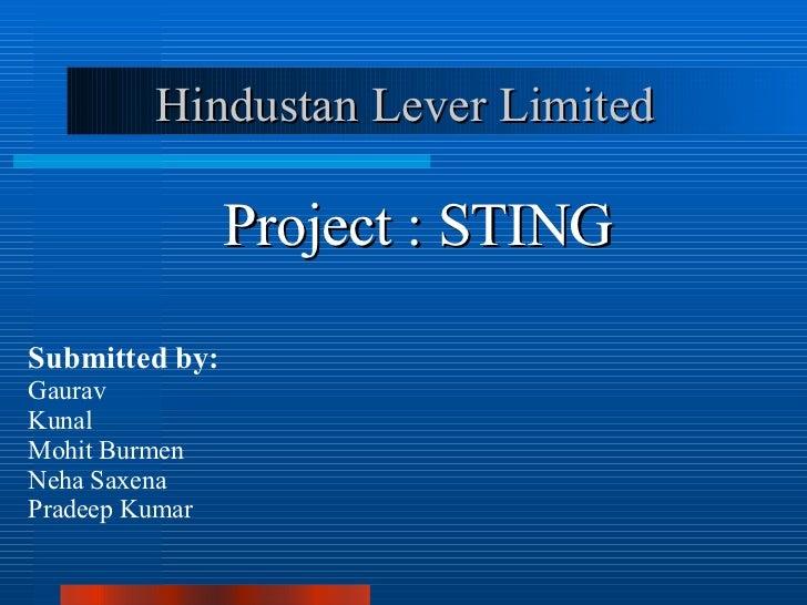 Hindustan Lever Limited Project : STING Submitted by: Gaurav Kunal Mohit Burmen Neha Saxena Pradeep Kumar