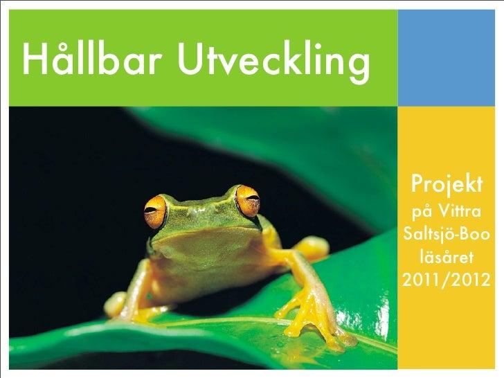 Hållbar Utveckling                      Projekt                      på Vittra                     Saltsjö-Boo            ...