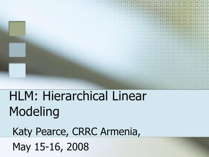 HLM: Hierarchical Linear Modeling Katy Pearce, CRRC Armenia,  May 15-16, 2008