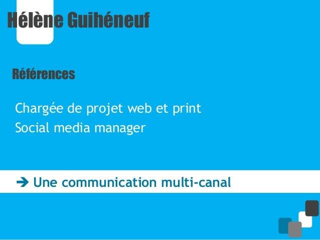 Hélène GuihéneufRéférencesChargée de projet web et printSocial media manager Une communication multi-canal