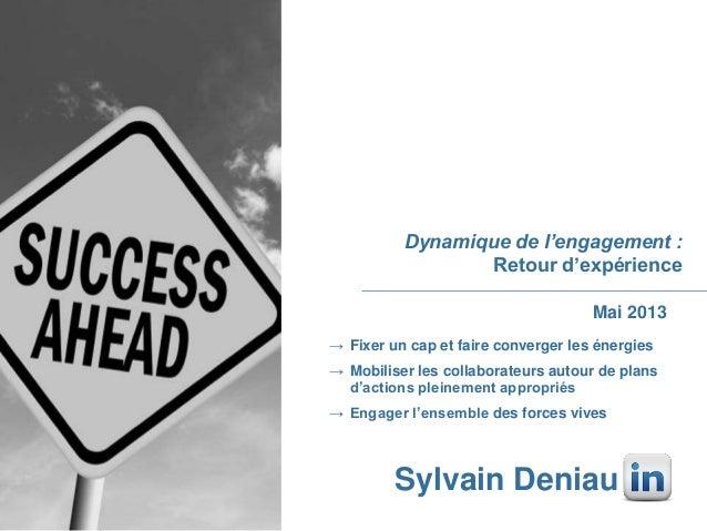 Dynamique de l'engagement : Retour d'expérience Mai 2013 → Fixer un cap et faire converger les énergies → Mobiliser les co...
