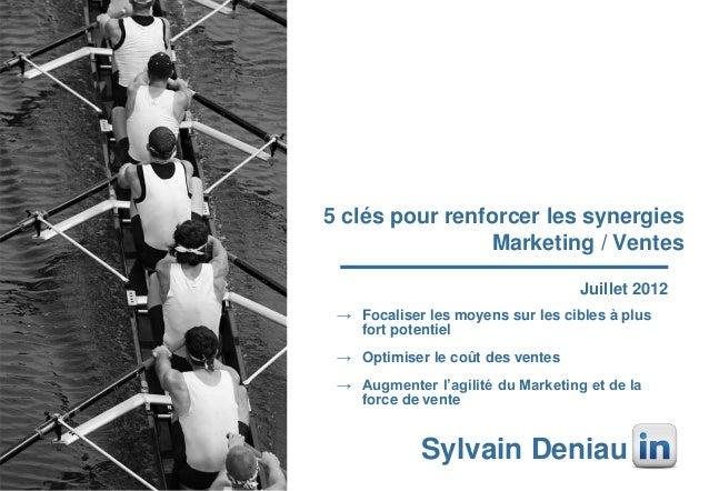 5 clés pour renforcer les synergies Marketing / Ventes Juillet 2012 → Focaliser les moyens sur les cibles à plus fort pote...