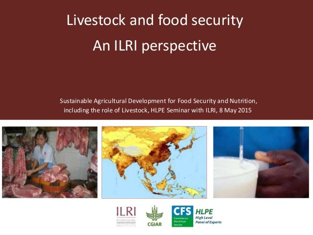 Livestock and food security An ILRI perspective Sustainable Agricultural Development for Food Security and Nutrition, incl...
