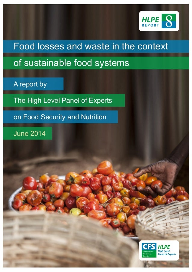 Food losses and waste in the context of sustainable food systems A report by The High Level Panel of Experts on Food Secur...